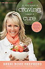If You Have a Craving, I Have a Cure: Food, Faith, and Fun to Satisfy Your Deepest Craving by Sheri Rose Shepherd (Paperback / softback, 2013)