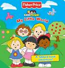 Fisher-Price My Little World: A Tabbed Book Adventure by Fisher-Price (Board book, 2011)