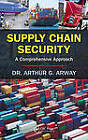 Supply Chain Security: A Comprehensive Approach by Arthur G. Arway (Hardback, 2013)
