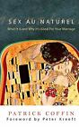 Sex Au Naturel : What it Is and why it's good for your Marriage by Patrick coffin (2010, Paperback)