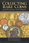 Collecting Rare Coins for Pleasure and Profit : An Insider's Guide to Today's Market by Whitman Publishing and Q. David Bowers (2011, Paperback)