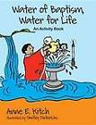 Water of Baptism, Water for Life: An Activity Book by Anne E. Kitch (Hardback, 2012)