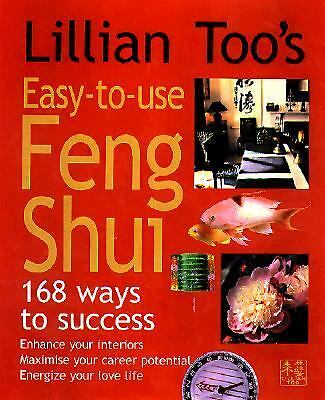 Lillian Too's Easy-to-Use Feng Shui : 168 Ways to Success by Lillian Too...