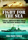 Fight for the Sea: Naval Adventures from the Second World War by John Frayn Turner (Hardback, 2013)
