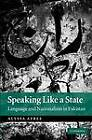 Speaking Like a State: Language and Nationalism in Pakistan by Alyssa Ayres (Paperback, 2012)