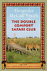 The Double Comfort Safari Club: The New No. 1 Ladies' Detective Agency Novel by Professor of Medical Law Alexander McCall Smith (Hardback)