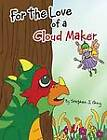For the Love of a Cloud Maker by Stephen J Gray (Paperback / softback, 2013)
