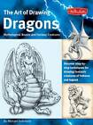 The Art of Drawing Dragons, Mythological Beasts, and Fantasy Creatures: Discover Simple Step-by-Step Techniques for Drawing Fantastic Creatures of Folklore and Legend by Michael Dobrzycki (Paperback, 2007)