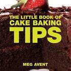 The Little Book of Cake Baking Tips by Linda Collister, Meg Avent (Paperback, 2012)