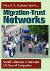 Migration-Trust Networks: Social Cohesion in Mexican US-Bound Emigration by Nadia Yamel Flores-Yeffal (Hardback, 2013)