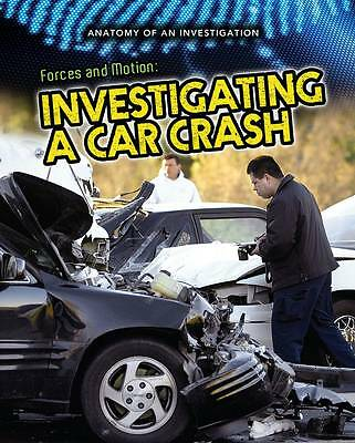 Graham, Ian, Forces and Motion: Investigating a Car Crash (Anatomy of an Investi
