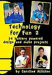 Technology for Fun: Volume 2: 14 Battery Powered Design and Make-ExLibrary