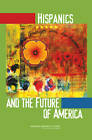 Hispanics and the Future of America by National Research Council, Committee on Population, Division of Behavioral and Social Sciences and Education, Committee on Transforming Our Common Destiny, National Academy of Sciences (Paperback, 2006)