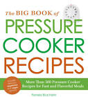 The Big Book of Pressure Cooker Recipes: More Than 500 Pressure Cooker Recipes for Fast and Flavorful Meals by Pamela Rice Hahn (Paperback, 2013)
