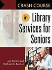 Crash Course in Library Services for Seniors by Professor Ann Roberts, Stephanie G. Bauman (Paperback, 2012)
