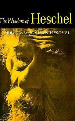 The Wisdom of Heschel by Abraham Joshua Heschel (1986, Paperback)