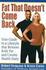 Fat That Doesn't Come Back : Your Guide to a Lifestyle That Releases Body Fat and Creates Health Daily by Krista Clarke and Robert Ferguson (2003, Paperback)