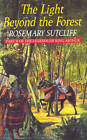 The Light Beyond the Forest: The Quest for the Holy Grail: Part II of the Legends of King Arthur by Rosemary Sutcliff (Paperback, 2013)