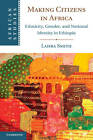 Making Citizens in Africa: Ethnicity, Gender, and National Identity in Ethiopia by Lahra Smith (Paperback, 2013)