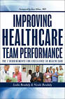 Improving Healthcare Team Performance: The 7 Requirements for Excellence in Patient Care by Nicole Bendaly, Leslie Bendaly (Paperback, 2012)