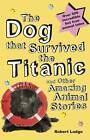 The Dog That Survived the Titanic and Other Amazing Stories by Robert Lodge (Hardback, 2012)