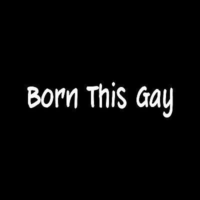 BORN THIS GAY Vinyl Sticker Decal window lesbian pride funny joke cute political