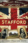 Bloody British History Stafford by Anthony Poulton-Smith (Paperback, 2013)