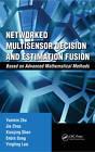 Networked Multisensor Decision and Estimation Fusion: Based on Advanced Mathematical Methods by Yingting Luo, Jie Zhou, Enbin Song, Xiaojing Shen, Yunmin Zhu (Hardback, 2012)