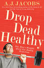 Drop Dead Healthy: One Man's Humble Quest for Bodily Perfection by A. J. Jacobs (Paperback, 2013)