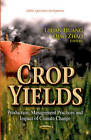 Crop Yields: Production, Management Practices and Impact of Climate Change by Nova Science Publishers Inc (Paperback, 2013)