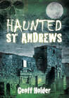 Haunted St Andrews by Geoff Holder (Paperback, 2012)