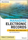 Managing Electronic Records: Methods, Best Practices, and Technologies by Robert F. Smallwood (Hardback, 2013)