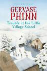 Trouble at the Little Village School: A Little Village School Novel (Book 2): A Little Village School Novel by Gervase Phinn (Hardback, 2012)