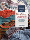 The Knitter's Handy Book of Top-Down Sweaters: Basic Designs in Multiple Sizes and Gauges by Ann Budd (Hardback, 2012)