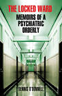 The Locked Ward: Memoirs of a Psychiatric Orderly by Dennis O'Donnell (Paperback, 2013)