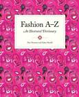 Fashion A to Z: An Illustrated Dictionary by Alex Newman, Zakee Shariff (Paperback, 2013)