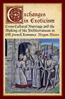 Exchanges in Exoticism: Cross-Cultural Marriage and the Making of the Mediterranean in Old French Romanc by Megan Moore (Hardback, 2012)