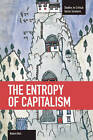 The Entropy Of Capitalism: Studies in Critical Social Sciences, Volume 39 by Robert Biel (Paperback, 2012)