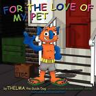 For The Love of My Pet by Thelma the Guide Dog (Paperback, 2012)