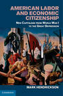American Labor and Economic Citizenship: New Capitalism from World War I to the Great Depression by Mark Hendrickson (Hardback, 2013)