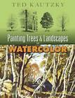 Painting Trees and Landscapes in Watercolor by Ted Kautzky (Paperback, 2007)