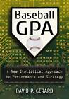 Baseball Gpa: A New Statistical Approach to Performance and Strategy by David P. Gerard (Paperback, 2013)