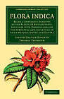 Flora Indica: Being a Systematic Account of the Plants of British India, Together with Observations on the Structure and Affinities of Their Natural Order and Genera by Thomas Thomson, Joseph Dalton Hooker (Paperback, 2011)
