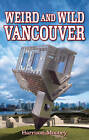 Weird & Wild Vancouver by Harrison Mooney (Paperback, 2012)