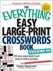 The Everything Easy Large-Print Crosswords Book: 150 More Easy to Read Puzzles for Hours of Fun: Volume III by Charles Timmerman (Paperback, 2010)
