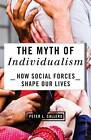 The Myth of Individualism: How Social Forces Shape Our Lives by Peter L. Callero (Paperback, 2013)