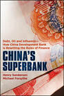 China's Superbank: Debt, Oil and Influence - How China Development Bank is Rewriting the Rules of Finance by Henry Sanderson, Michael Forsythe (Hardback, 2013)