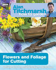 Alan Titchmarsh How to Garden: Flowers and Foliage for Cutting by Alan Titchmarsh (Paperback, 2013)