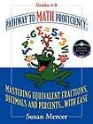 Pathway to Math Proficiency: Mastering Equivalent Fractions, Decimals and Percents...with Ease by Susan Mercer (Paperback / softback, 2011)
