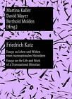 Friedrich Katz: Essays zu Leben und Wirken Eines Transnationalen Historikers essays on the Life and Work of a Transnational Historian by Peter Lang GmbH (Paperback, 2012)